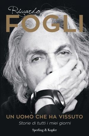 UN UOMO CHE HA VISSUTO di Riccardo Fogli