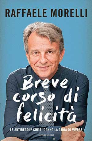 Breve corso di felicità - Raffaele Morelli