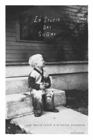 Lo spazio dei sogni. David Lynch, Kristine McKenna