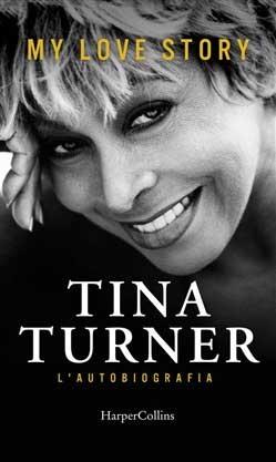 Tina Turner, my love story. L'autobiografia