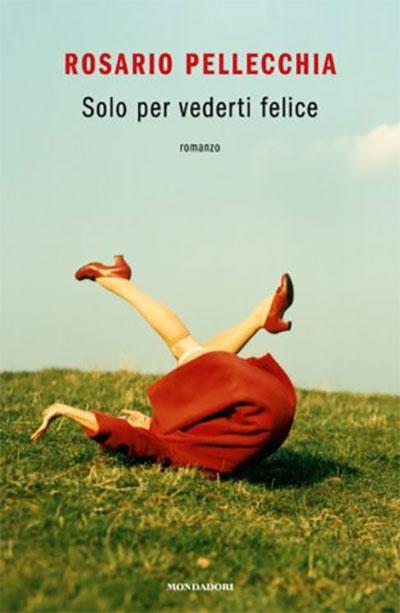 Solo per vederti felice. Rosario Pellecchia