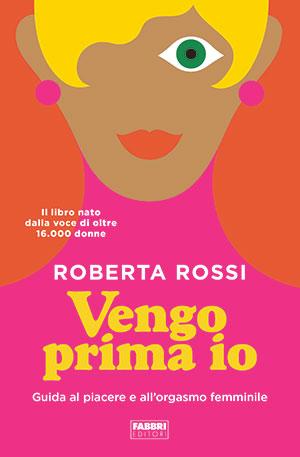 'Vengo prima io', per tornare a parlare di piacere femminile. Intervista alla prof. Roberta Rossi