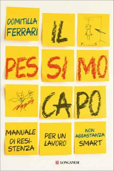 Il pessimo capo - Manuale di resistenza per un lavoro non abbastanza  smart di Domitilla Ferrari