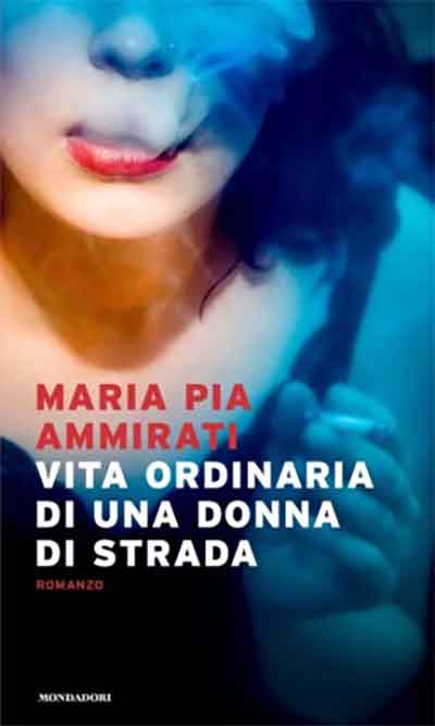 Maria Pia Ammirati - Vita ordinaria di una donna di strada